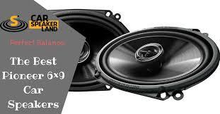pioneer 6x9 speakers. best pioneer 6x9 car speakers