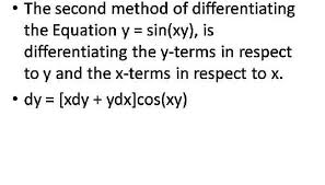 the second method of diffeiating the equation y sin xy is diffeiating the y terms in respect to y and the x terms in respect to x then dividing