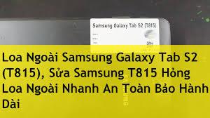 Loa Ngoài Samsung Galaxy Tab S2 T815, Sửa Samsung T815 Hỏng Loa Ngoài Nhanh  An Toàn Bảo Hành Dài - YouTube