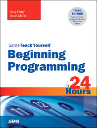 perry miller beginning programming in hours sams teach  beginning programming in 24 hours sams teach yourself 3rd edition