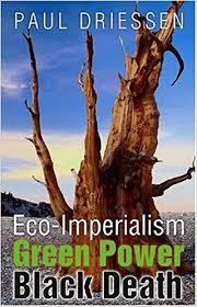 Eco Imperialism Green Power Black Death Paul Driessen