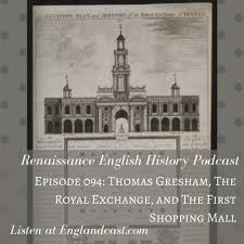 episode thomas gresham and the royal exchange england s  episode 094 thomas gresham and the royal exchange england s first shopping mall renaissance english history podcast a show about the tudors on acast