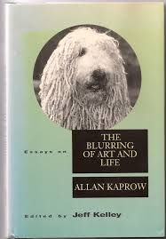 allan kaprow essays on the blurring of art and life akermandaly jeff kelley editor allan kaprow essays on the blurring of art and life 1993 university of california press