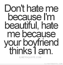Quotes On Beautiful Me Best Of Don't Hate Me Because I'm Beautiful Hate Me Because Your Boyfriend