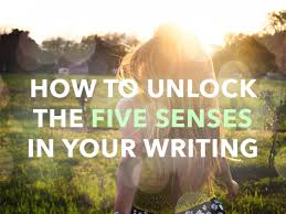 to unlock the five senses in your writing how to unlock the five senses in your writing