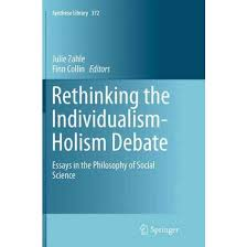 rethinking the individualism holism debate essays in the rethinking the individualism holism debate essays in the philosophy of social science reprint