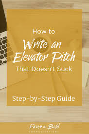 how to write an elevator pitch that doesn t suck favor the bold how to write an elevator pitch that doesn t suck favor the bold communications consulting coaching content creation copywriting