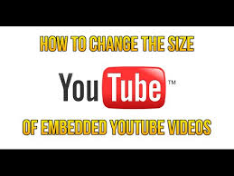 youtube video image size how to change the size of an embedded youtube video youtube