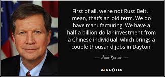 John Kasich Quote First Of All Were Not Rust Belt I Mean