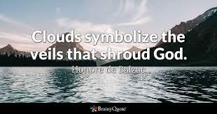 Cloud Quotes Honore De Balzac Clouds Symbolize The Veils That Shroud