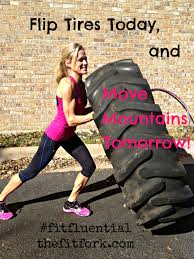 Motivation Monday Flip Tires Today Fitfluential