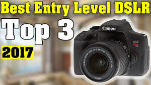 entry levle top 3 best entry level dslr camera for beginners 2017 youtube