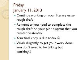 friday january    continue working on your literary essay    friday january    continue working on your literary essay rough draft  remember you