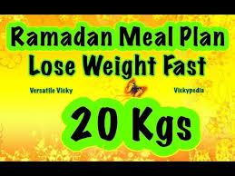 Ramadan Diet Plan Ramadan Diet Plan To Lose Weight Fast 20 Kgs In 30 Days Ramadan Meal Plan