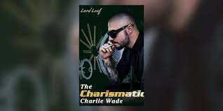 Suddenly, charlie wade, lady wilson's eldest. The Charismatic Charlie Wade Part 1 Chapter 23 Wattpad