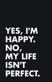 Yes I'm Happy No My Life Isnt Perfect Pictures Photos And Images Delectable Im Happy Quotes