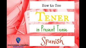Verb Tener Conjugation Uses In Present Tense Spanish Youtube