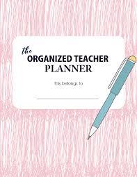 Teacher Organizer Planner Free Printable Teacher Planner 45 School Organizing Templates