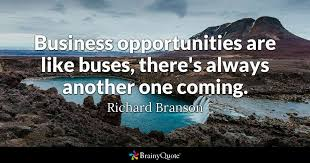 Business Quote Impressive Business Opportunities Are Like Buses There's Always Another One