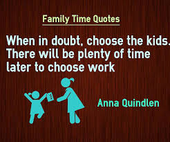 Family Time Quotes Extraordinary Family Time Quotes Choose Kids Over Work Priority Quotes Flickr