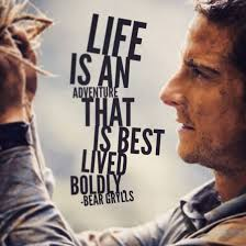 Bear Grylls Famous Quotes Life is an adventure that is best lived boldly BearGrylls 2