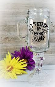 <b>I Tend to Wine</b> A Lot Redneck Wine Glass