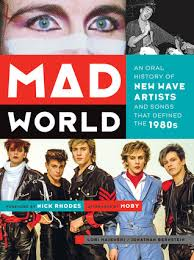 mad world an history of new wave artists and songs that defined the 1980s