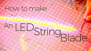 how to make an led string blade for a lightsaber