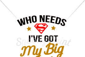 This makes them a great asset in web design. Free Who Needs Superman I Ve Got My Big Brother Printable Crafter File