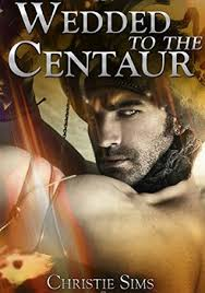 Wedded to the Centaur by Christie Sims