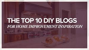 the top 10 diy blogs for home improvement inspiration
