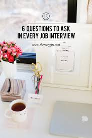 6 questions to ask in every job interview the everygirl you ve selected the perfectly polished interview outfit you ve even rehearsed answers for all sorts of commonly asked interview questions