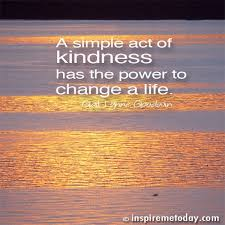 a simple act of kindness has the power to change a life inspire a simple act of kindness has the power to change a life