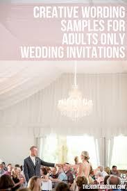 Sample Wedding Invitation Wording Put It Politely Adults Only Wedding Invitation Wording Samples