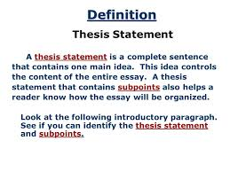 the thesis statement essay introduction thesis statement body definition thesis statement a thesis statement is a complete sentence that contains one main idea