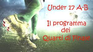 Under 17 A-B: il programma dei Quarti di Finale - Italia