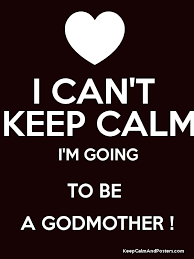 I CAN'T KEEP CALM I'M GOING TO BE A GODMOTHER Godmother Best Godparents Love Quote In English