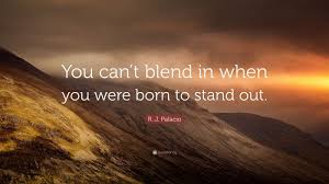 """Stand Out Quotes Delectable R J Palacio Quote """"You Can't Blend In When You Were Born To Stand"""