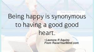 Happiness Quotes Being Happy Is Synonymous To Having A Good Good