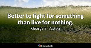 General Patton Quotes Stunning Better To Fight For Something Than Live For Nothing George S