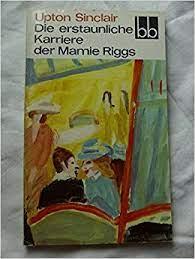 Die erstaunliche Karriere der Mamie Riggs : nachzulesen in ihren Briefen an  d. Mutter. Dt. von Ingeborg Gronke, BB ; 559: Amazon.de: Sinclair, Upton:  Bücher