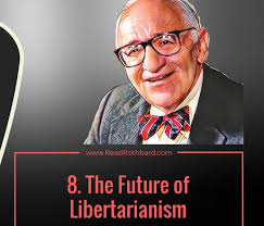 April 2017 Actual Anarchy Episode 61 8. The Future of Libertarianism Murray N Rothbard