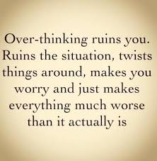 Thinking Quotes Best Thinking Too Much Quote