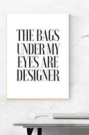 The Bags Under My Eyes Are Designer The Bags Under My Eyes Are Designer Printable Beauty Quote
