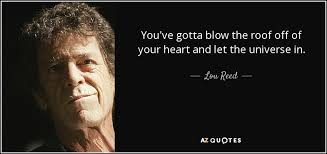 Roof Quotes Adorable Lou Reed Quote You've Gotta Blow The Roof Off Of Your Heart And