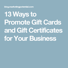 Gift Certificates For Your Business 13 Ways To Promote Gift Cards And Gift Certificates For Your