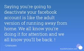 Saying You're Going To Deactivate Your Facebook Account Is Like The Classy Facebook Quotes And Saying