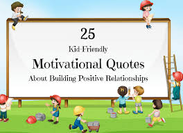 Encouraging Quotes For Kids Enchanting Motivational Quotes For Kids That Help Build Positive Relationships