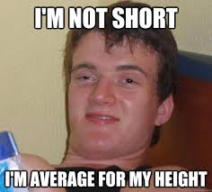 I'm not short I'm average for my height - 10 Guy - quickmeme via Relatably.com