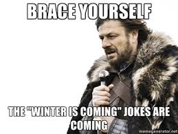 Brace-Yourself-The-winter-is-coming-jokes-are-coming-meme | The ... via Relatably.com